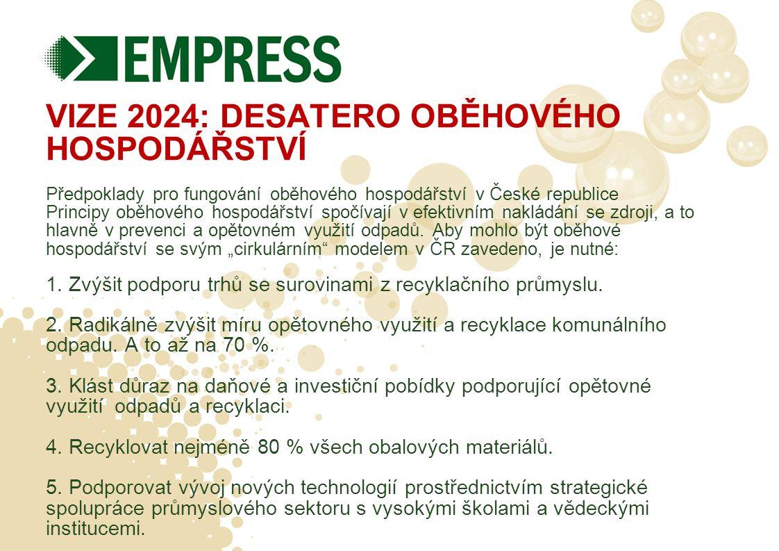VIZE 2024: DESATERO OBĚHOVÉHO HOSPODÁŘSTVÍ Předpoklady pro fungování oběhového hospodářství v České republice Principy oběhového hospodářství spočívají v efektivním nakládání se zdroji, a to hlavně v prevenci a opětovném využití odpadů.