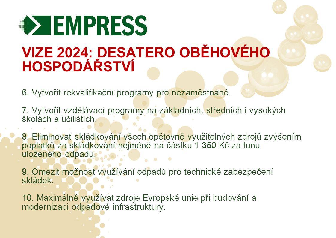 VIZE 2024: DESATERO OBĚHOVÉHO HOSPODÁŘSTVÍ 6. Vytvořit rekvalifikační programy pro nezaměstnané. 7. Vytvořit vzdělávací programy na základních, středn