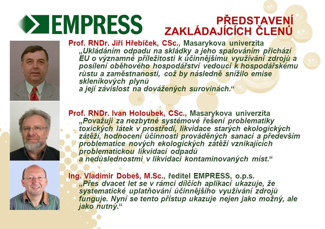 """PŘEDSTAVENÍ ZAKLÁDAJÍCÍCH ČLENŮ Prof. RNDr. Jiří Hřebíček, CSc., Masarykova univerzita """"Ukládáním odpadu na skládky a jeho spalováním přichází EU o vý"""