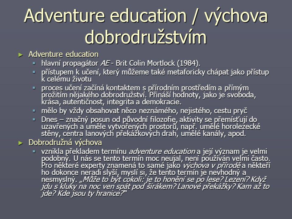 Adventure education / výchova dobrodružstvím ► Adventure education  hlavní propagátor AE - Brit Colin Mortlock (1984).