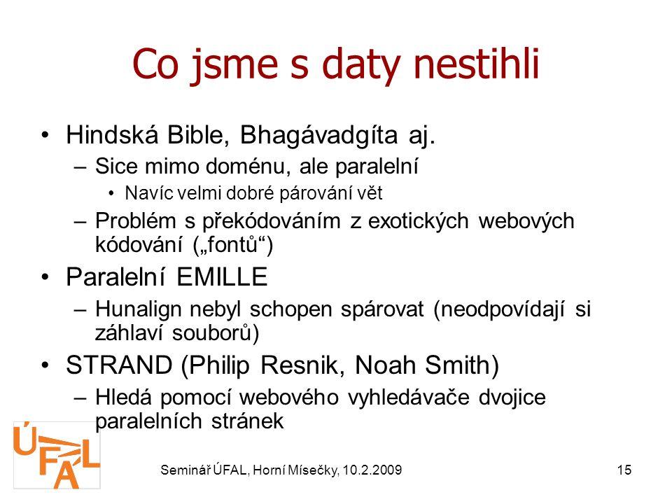 Seminář ÚFAL, Horní Mísečky, 10.2.200915 Co jsme s daty nestihli Hindská Bible, Bhagávadgíta aj.