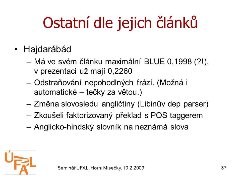 Seminář ÚFAL, Horní Mísečky, 10.2.200937 Ostatní dle jejich článků Hajdarábád –Má ve svém článku maximální BLUE 0,1998 (?!), v prezentaci už mají 0,2260 –Odstraňování nepohodlných frází.