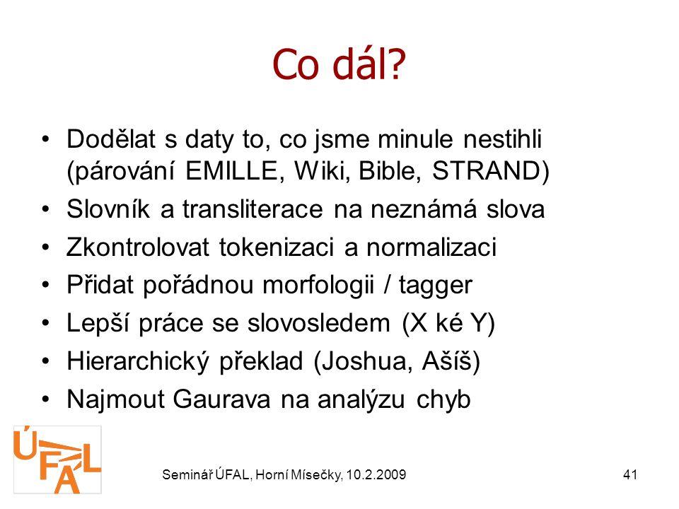 Seminář ÚFAL, Horní Mísečky, 10.2.200941 Co dál.