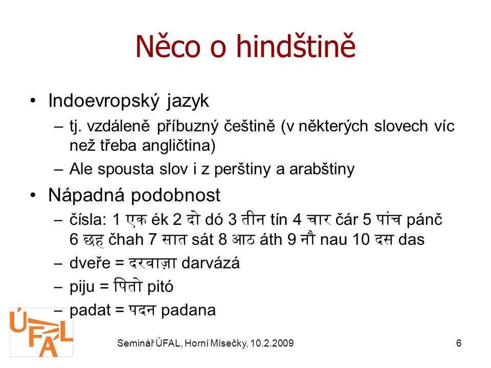 Seminář ÚFAL, Horní Mísečky, 10.2.20096 Něco o hindštině Indoevropský jazyk –tj.