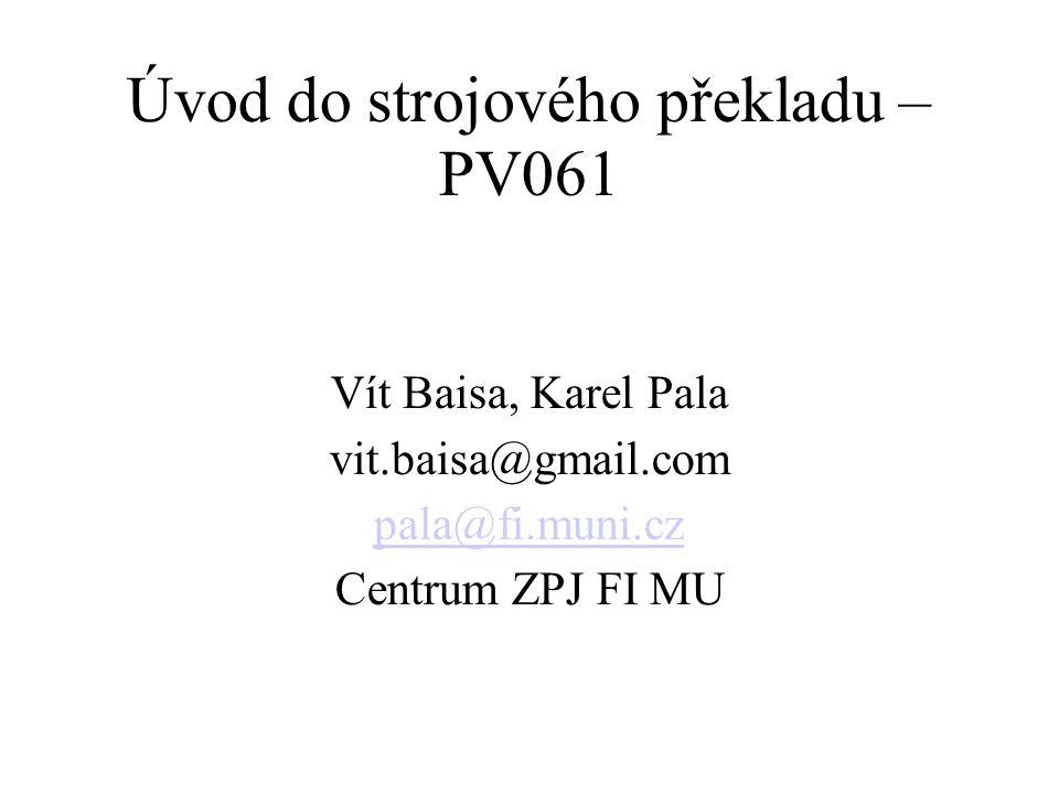 Úvod do strojového překladu – PV061 Vít Baisa, Karel Pala vit.baisa@gmail.com pala@fi.muni.cz Centrum ZPJ FI MU