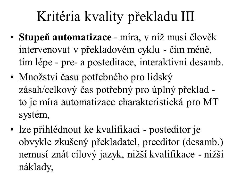 Kritéria kvality překladu III Stupeň automatizace - míra, v níž musí člověk intervenovat v překladovém cyklu - čím méně, tím lépe - pre- a posteditace, interaktivní desamb.