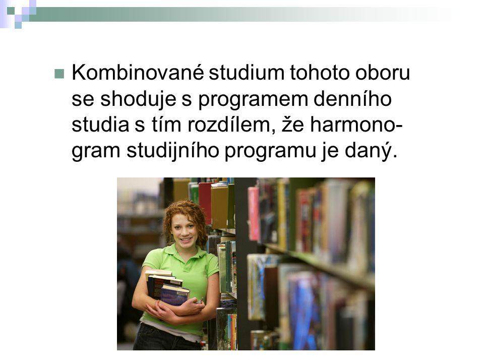 Kombinované studium tohoto oboru se shoduje s programem denního studia s tím rozdílem, že harmono- gram studijního programu je daný.
