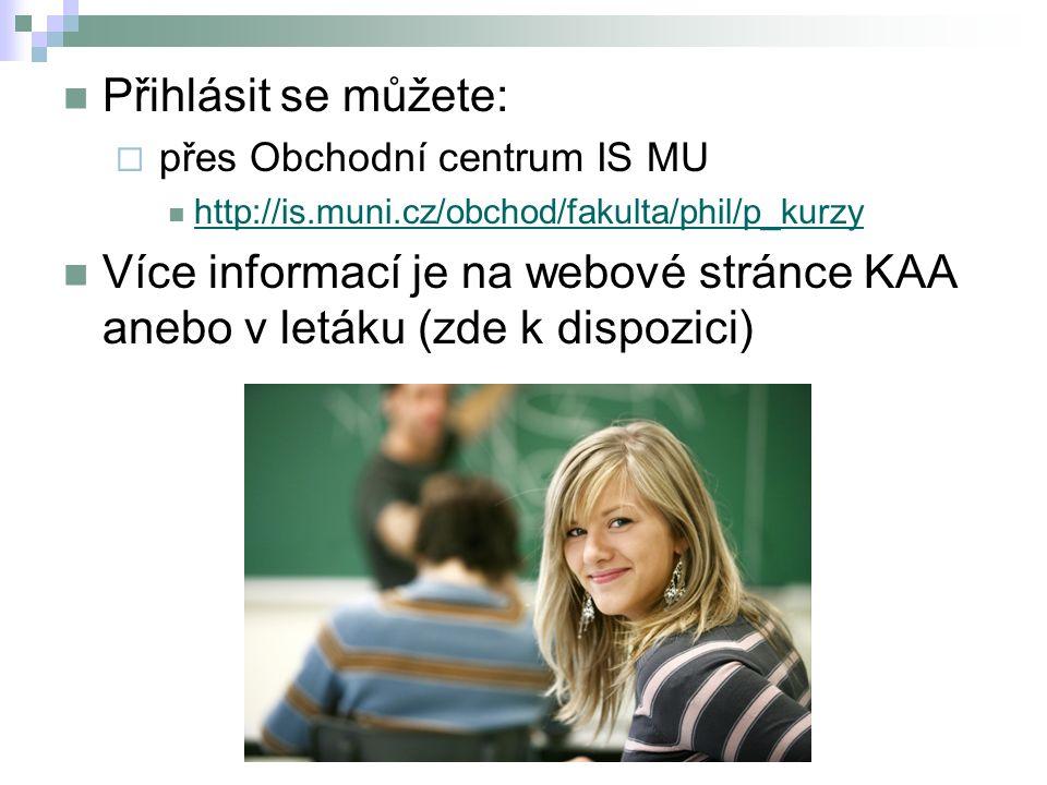 Přihlásit se můžete:  přes Obchodní centrum IS MU http://is.muni.cz/obchod/fakulta/phil/p_kurzy Více informací je na webové stránce KAA anebo v letáku (zde k dispozici)