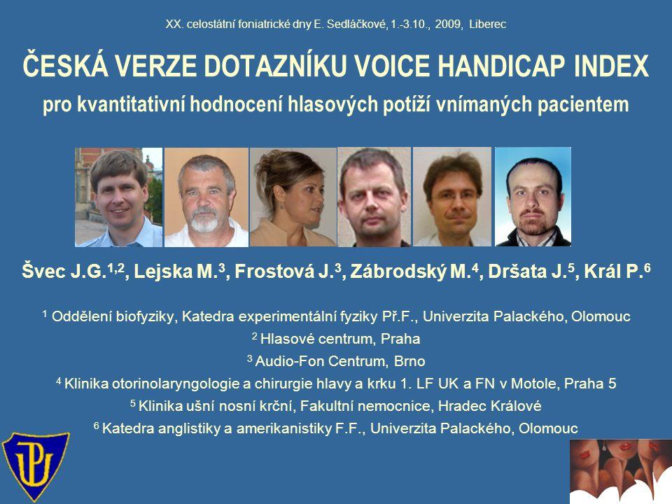 XX. celostátní foniatrické dny E. Sedláčkové, 1.-3.10., 2009, Liberec ČESKÁ VERZE DOTAZNÍKU VOICE HANDICAP INDEX pro kvantitativní hodnocení hlasových