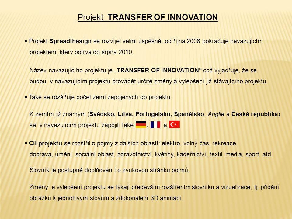  Projekt Spreadthesign se rozvíjel velmi úspěšně, od října 2008 pokračuje navazujícím projektem, který potrvá do srpna 2010.