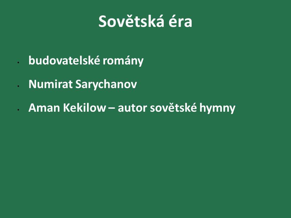 Sovětská éra budovatelské romány Numirat Sarychanov Aman Kekilow – autor sovětské hymny