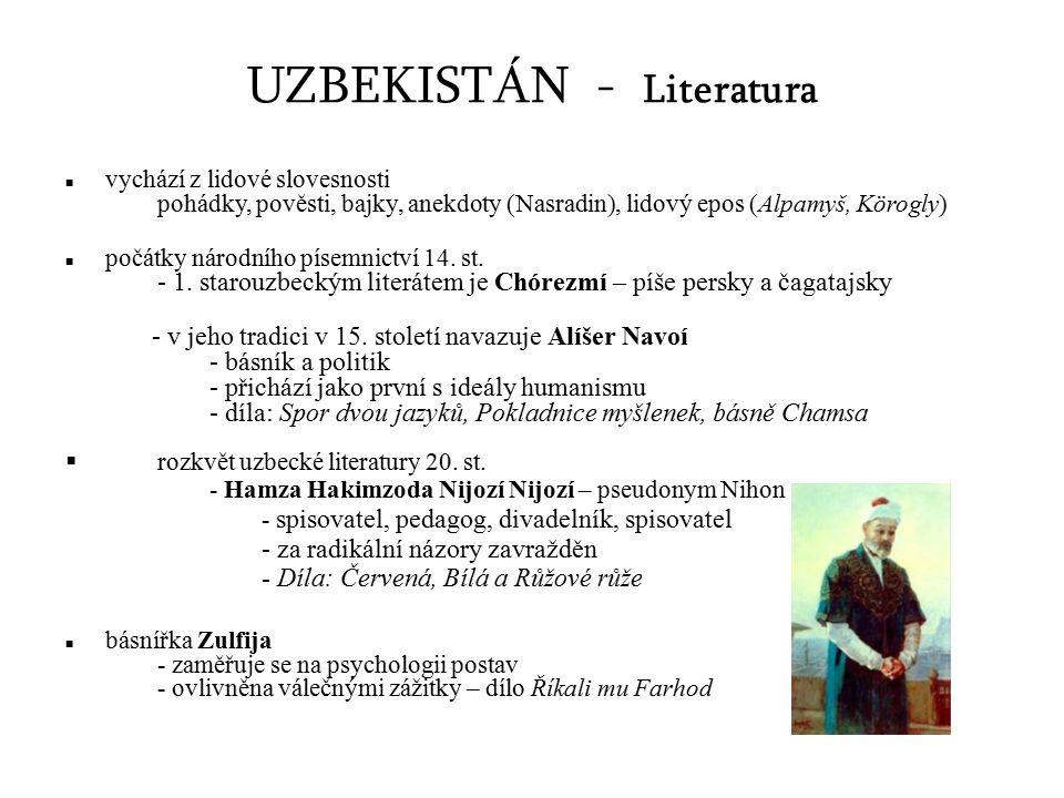 UZBEKISTÁN - Literatura vychází z lidové slovesnosti pohádky, pověsti, bajky, anekdoty (Nasradin), lidový epos (Alpamyš, Körogly) počátky národního písemnictví 14.