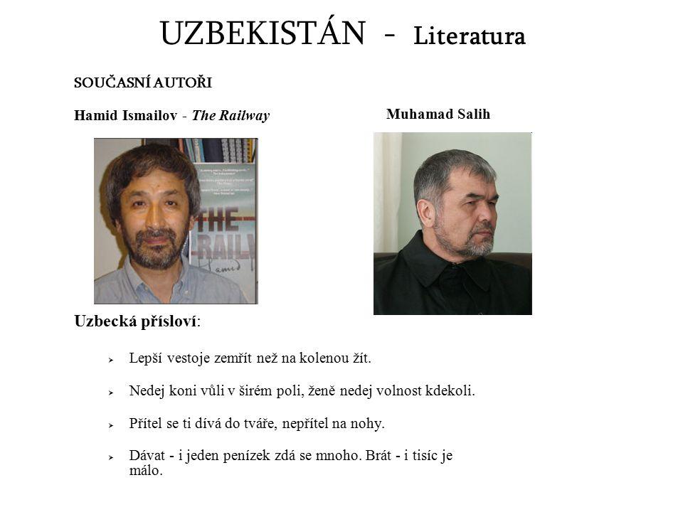 UZBEKISTÁN - Literatura SOUČASNÍ AUTOŘI Hamid Ismailov - The Railway Uzbecká přísloví:  Lepší vestoje zemřít než na kolenou žít.