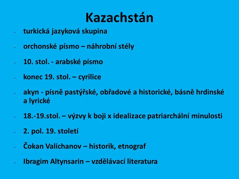 Kazachstán turkická jazyková skupina orchonské písmo – náhrobní stély 10. stol. - arabské písmo konec 19. stol. – cyrilice akyn - písně pastýřské, obř