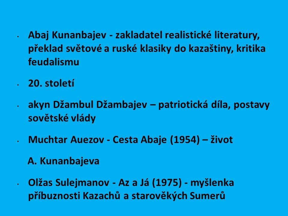 Abaj Kunanbajev - zakladatel realistické literatury, překlad světové a ruské klasiky do kazaštiny, kritika feudalismu 20. století akyn Džambul Džambaj
