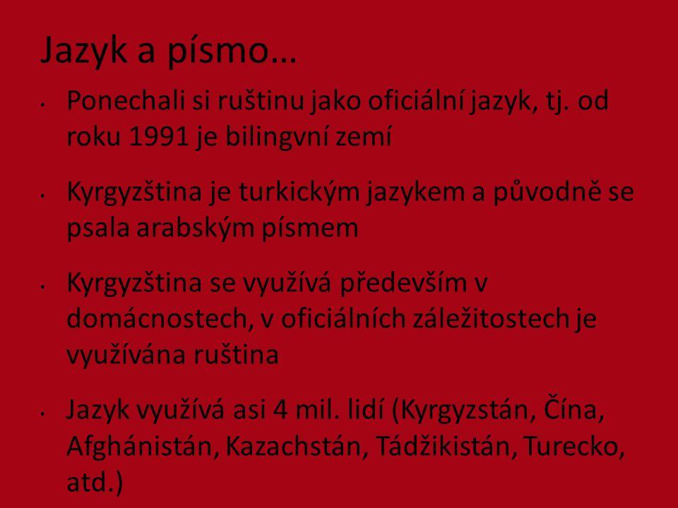 Jazyk a písmo… Ponechali si ruštinu jako oficiální jazyk, tj. od roku 1991 je bilingvní zemí Kyrgyzština je turkickým jazykem a původně se psala arabs