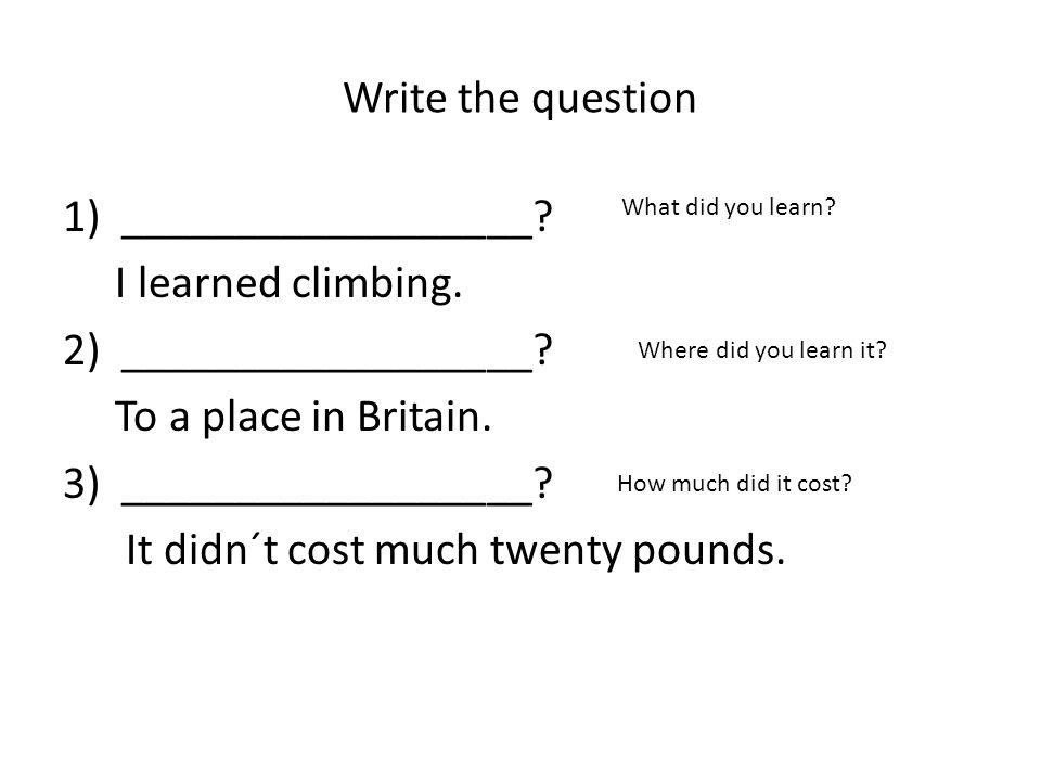 Write the question 1)__________________. I learned climbing.