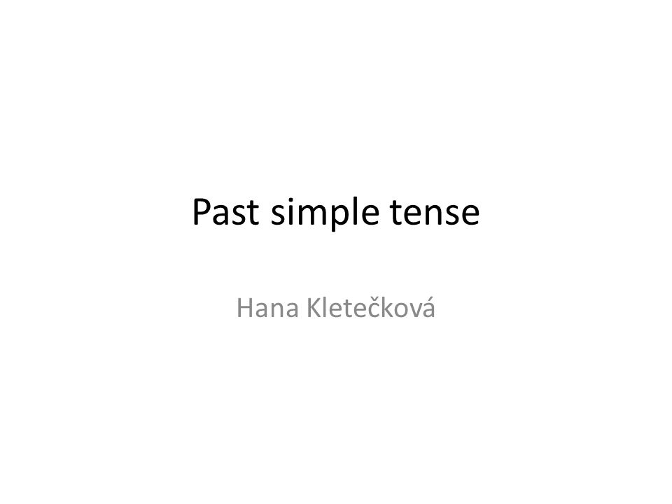 Past simple tense Hana Kletečková