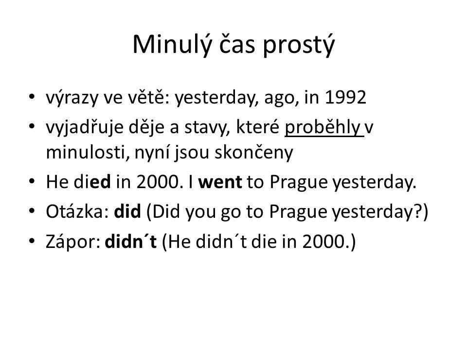 Minulý čas prostý výrazy ve větě: yesterday, ago, in 1992 vyjadřuje děje a stavy, které proběhly v minulosti, nyní jsou skončeny He died in 2000.