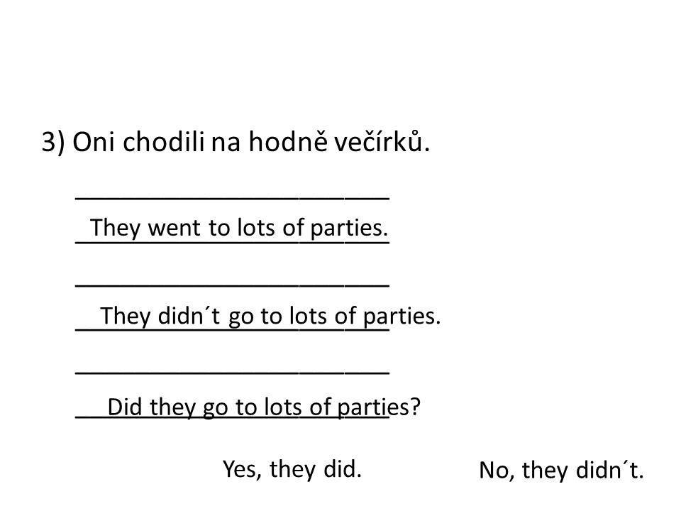 3) Oni chodili na hodně večírků. _____________________ They went to lots of parties.