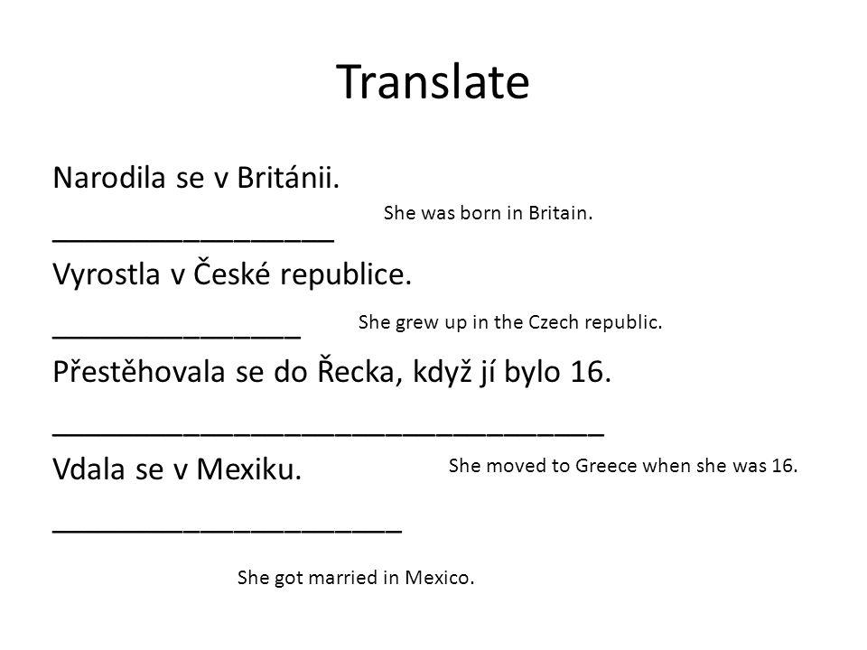 Translate Narodila se v Británii. _________________ Vyrostla v České republice.