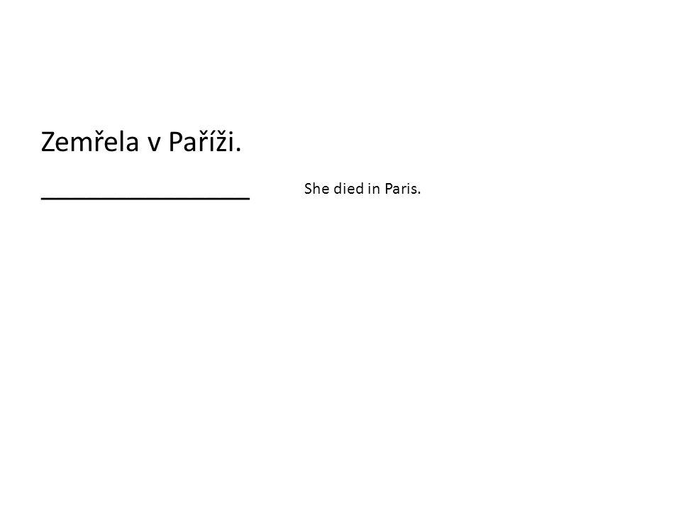 Zemřela v Paříži. ______________ She died in Paris.
