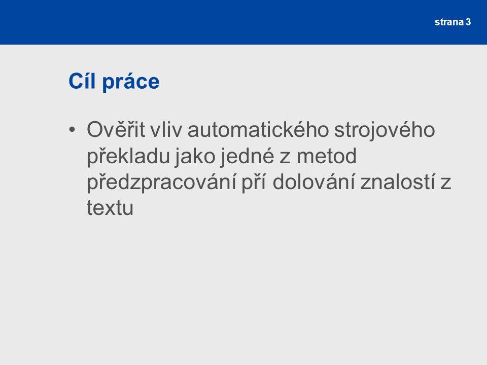 Cíl práce Ověřit vliv automatického strojového překladu jako jedné z metod předzpracování pří dolování znalostí z textu strana 3