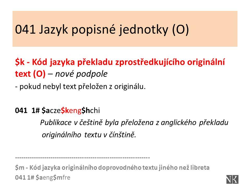 041 Jazyk popisné jednotky (O) $k - Kód jazyka překladu zprostředkujícího originální text (O) – nové podpole - pokud nebyl text přeložen z originálu.