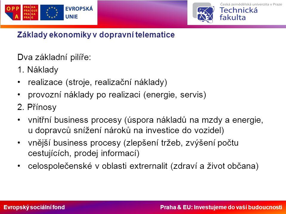 Evropský sociální fond Praha & EU: Investujeme do vaší budoucnosti Základy ekonomiky v dopravní telematice Dva základní pilíře: 1.