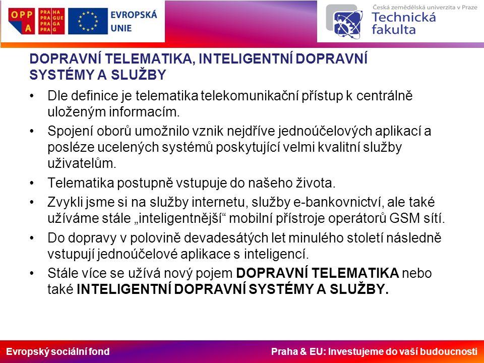 Evropský sociální fond Praha & EU: Investujeme do vaší budoucnosti Základy ekonomiky v dopravní telematice Lepší organizaci práce Snížení provozních nákladů Snížení investičních nákladů