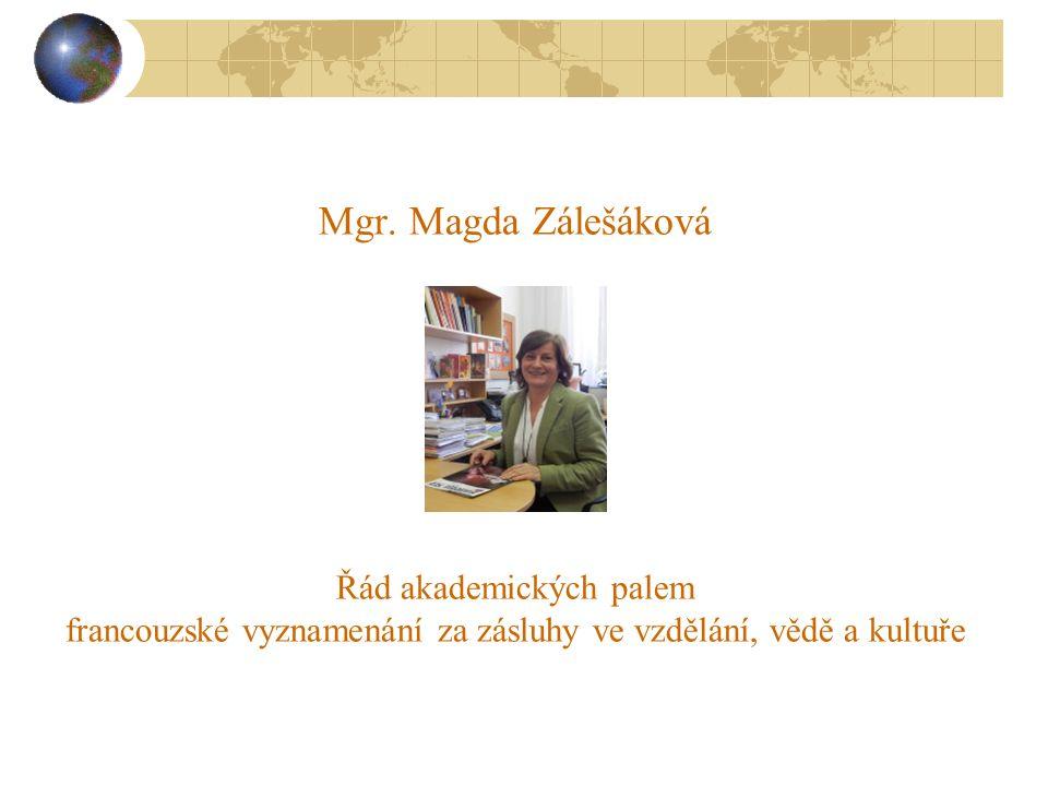 Mgr. Magda Zálešáková Řád akademických palem francouzské vyznamenání za zásluhy ve vzdělání, vědě a kultuře