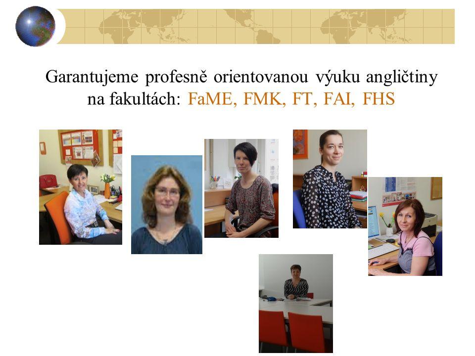 Garantujeme profesně orientovanou výuku angličtiny na fakultách: FaME, FMK, FT, FAI, FHS