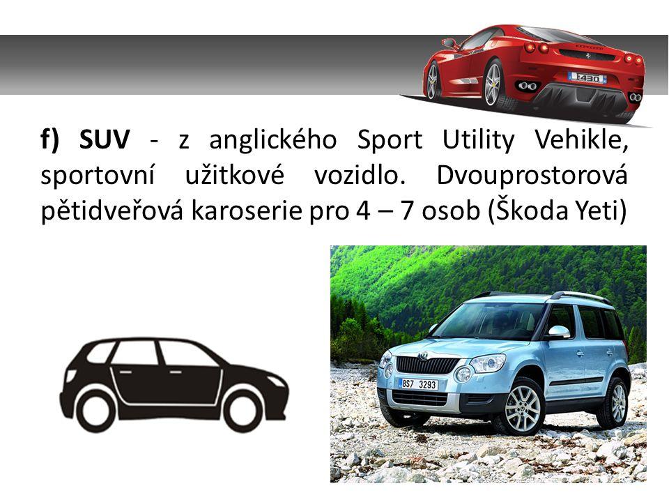 f) SUV - z anglického Sport Utility Vehikle, sportovní užitkové vozidlo. Dvouprostorová pětidveřová karoserie pro 4 – 7 osob (Škoda Yeti)
