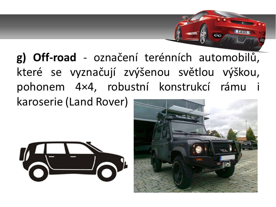 g) Off-road - označení terénních automobilů, které se vyznačují zvýšenou světlou výškou, pohonem 4×4, robustní konstrukcí rámu i karoserie (Land Rover)