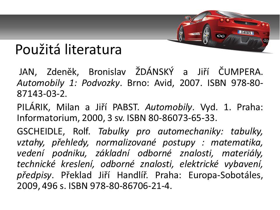 JAN, Zdeněk, Bronislav ŽDÁNSKÝ a Jiří ČUMPERA. Automobily 1: Podvozky. Brno: Avid, 2007. ISBN 978-80- 87143-03-2. PILÁRIK, Milan a Jiří PABST. Automob