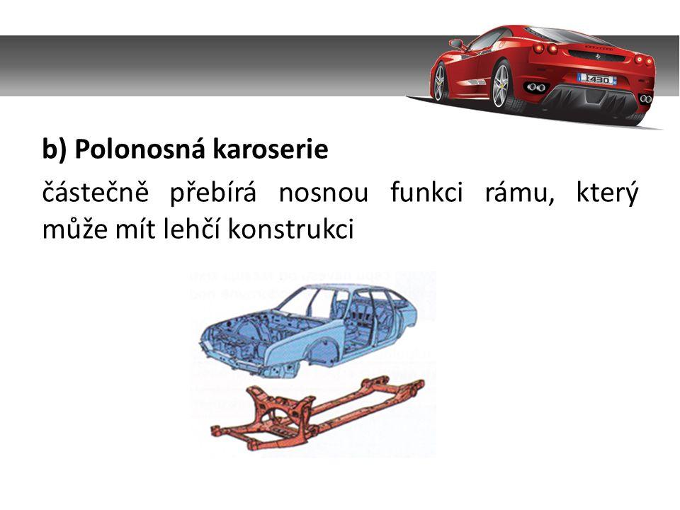 b) Polonosná karoserie částečně přebírá nosnou funkci rámu, který může mít lehčí konstrukci
