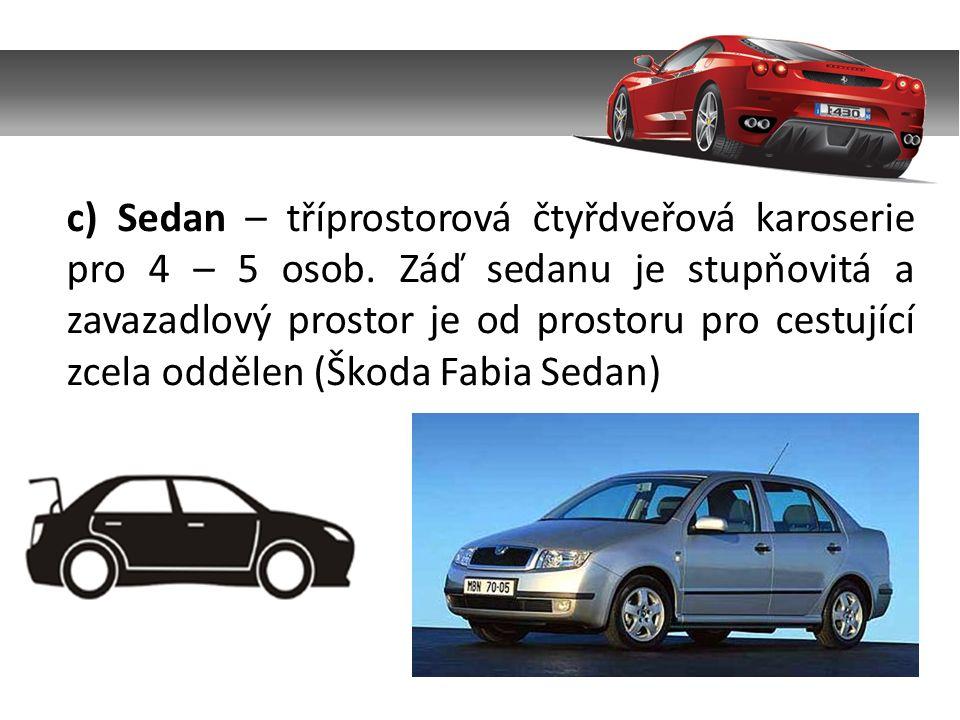 c) Sedan – tříprostorová čtyřdveřová karoserie pro 4 – 5 osob. Záď sedanu je stupňovitá a zavazadlový prostor je od prostoru pro cestující zcela odděl