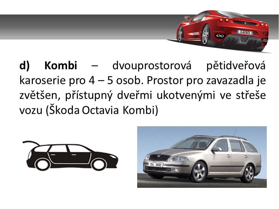 d) Kombi – dvouprostorová pětidveřová karoserie pro 4 – 5 osob. Prostor pro zavazadla je zvětšen, přístupný dveřmi ukotvenými ve střeše vozu (Škoda Oc