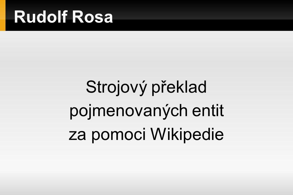 Rudolf Rosa Strojový překlad pojmenovaných entit za pomoci Wikipedie