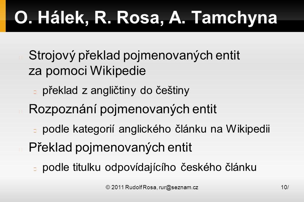 © 2011 Rudolf Rosa, rur@seznam.cz10/ O. Hálek, R. Rosa, A. Tamchyna Strojový překlad pojmenovaných entit za pomoci Wikipedie překlad z angličtiny do č