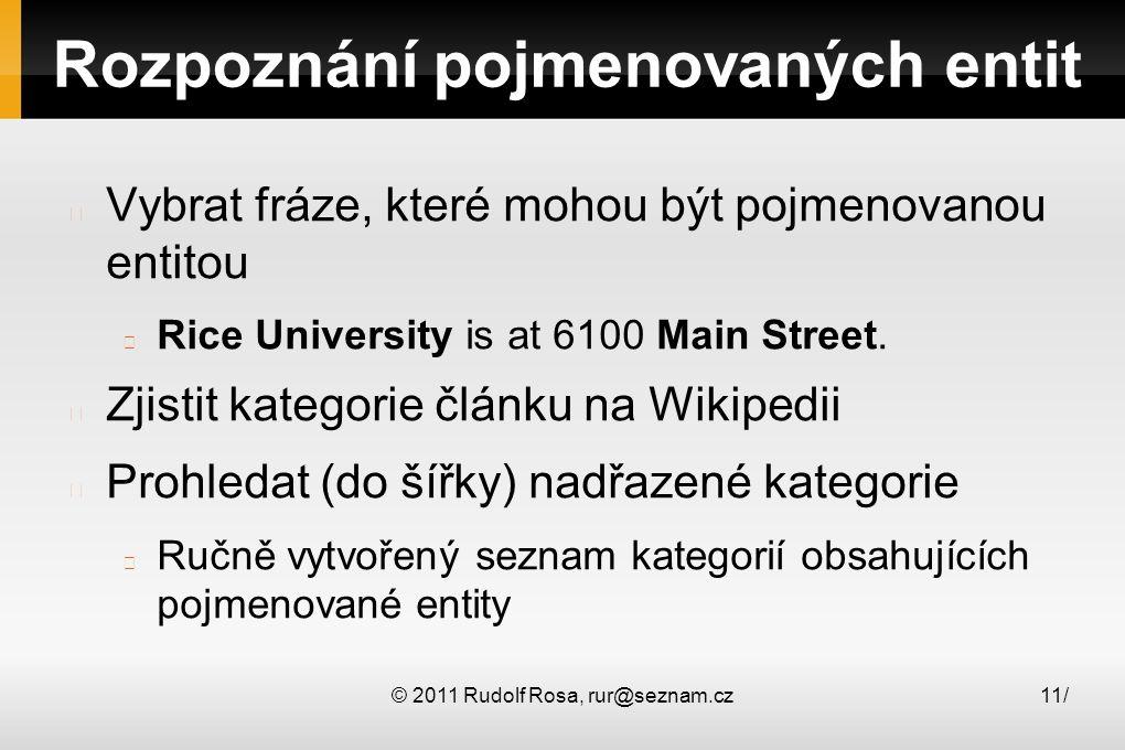 © 2011 Rudolf Rosa, rur@seznam.cz11/ Rozpoznání pojmenovaných entit Vybrat fráze, které mohou být pojmenovanou entitou Rice University is at 6100 Main Street.
