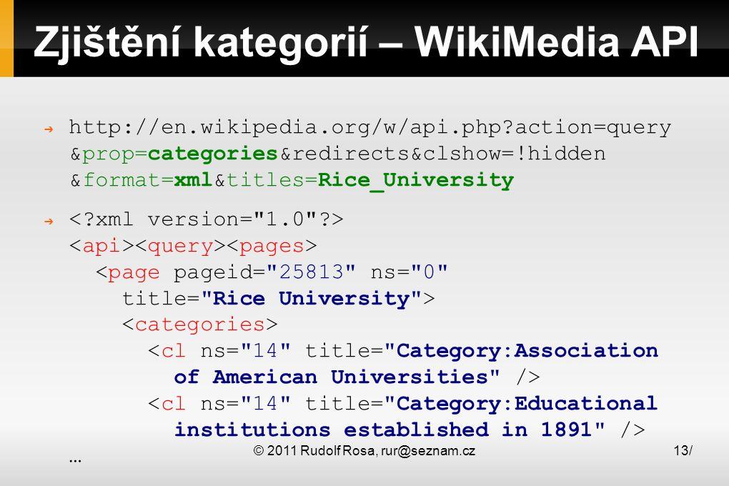 © 2011 Rudolf Rosa, rur@seznam.cz13/ Zjištění kategorií – WikiMedia API ➔ http://en.wikipedia.org/w/api.php action=query &prop=categories&redirects&clshow=!hidden &format=xml&titles=Rice_University ➔ …