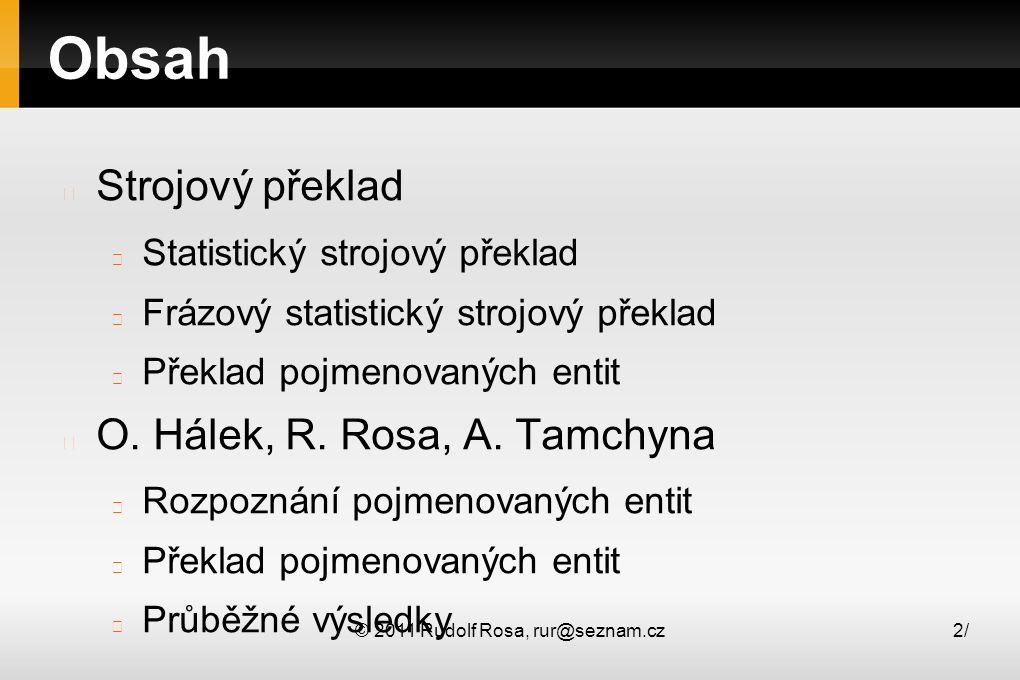 © 2011 Rudolf Rosa, rur@seznam.cz2/2/ Obsah Strojový překlad Statistický strojový překlad Frázový statistický strojový překlad Překlad pojmenovaných e