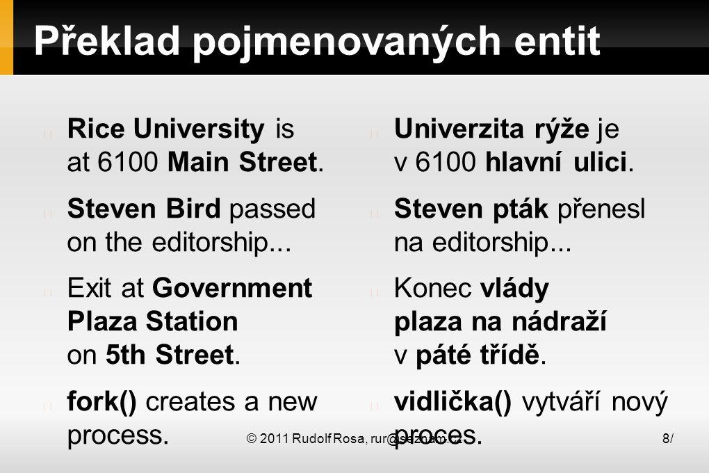 © 2011 Rudolf Rosa, rur@seznam.cz8/8/ Překlad pojmenovaných entit Rice University is at 6100 Main Street.
