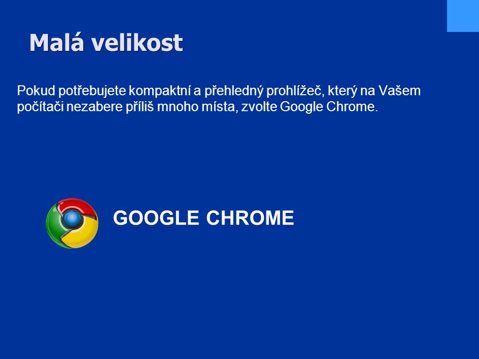 Malá velikost Pokud potřebujete kompaktní a přehledný prohlížeč, který na Vašem počítači nezabere příliš mnoho místa, zvolte Google Chrome.