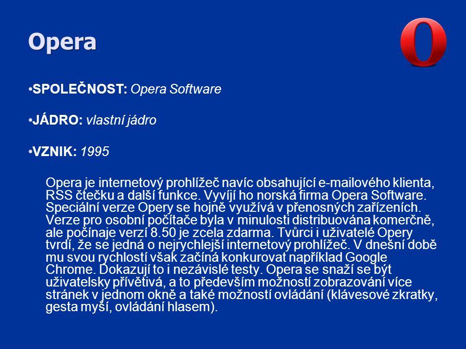 Opera SPOLEČNOST: Opera Software JÁDRO: vlastní jádro VZNIK: 1995 Opera je internetový prohlížeč navíc obsahující e-mailového klienta, RSS čtečku a další funkce.