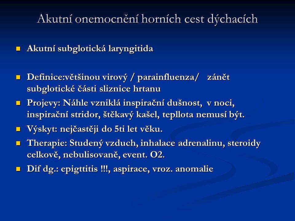 Akutní onemocnění horních cest dýchacích Akutní subglotická laryngitida Akutní subglotická laryngitida Definice:většinou virový / parainfluenza/ zánět