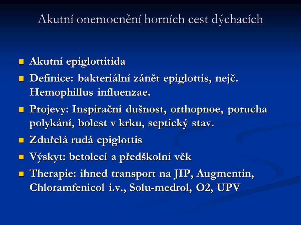 Akutní onemocnění horních cest dýchacích Akutní epiglottitida Akutní epiglottitida Definice: bakteriální zánět epiglottis, nejč. Hemophillus influenza