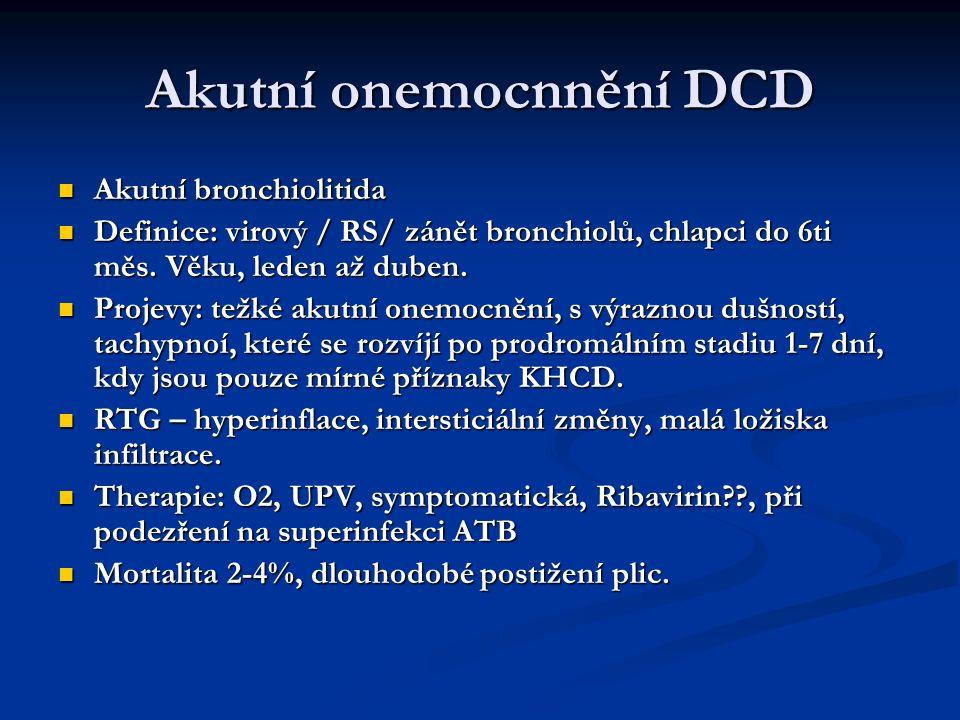 Akutní onemocnnění DCD Akutní bronchiolitida Akutní bronchiolitida Definice: virový / RS/ zánět bronchiolů, chlapci do 6ti měs. Věku, leden až duben.