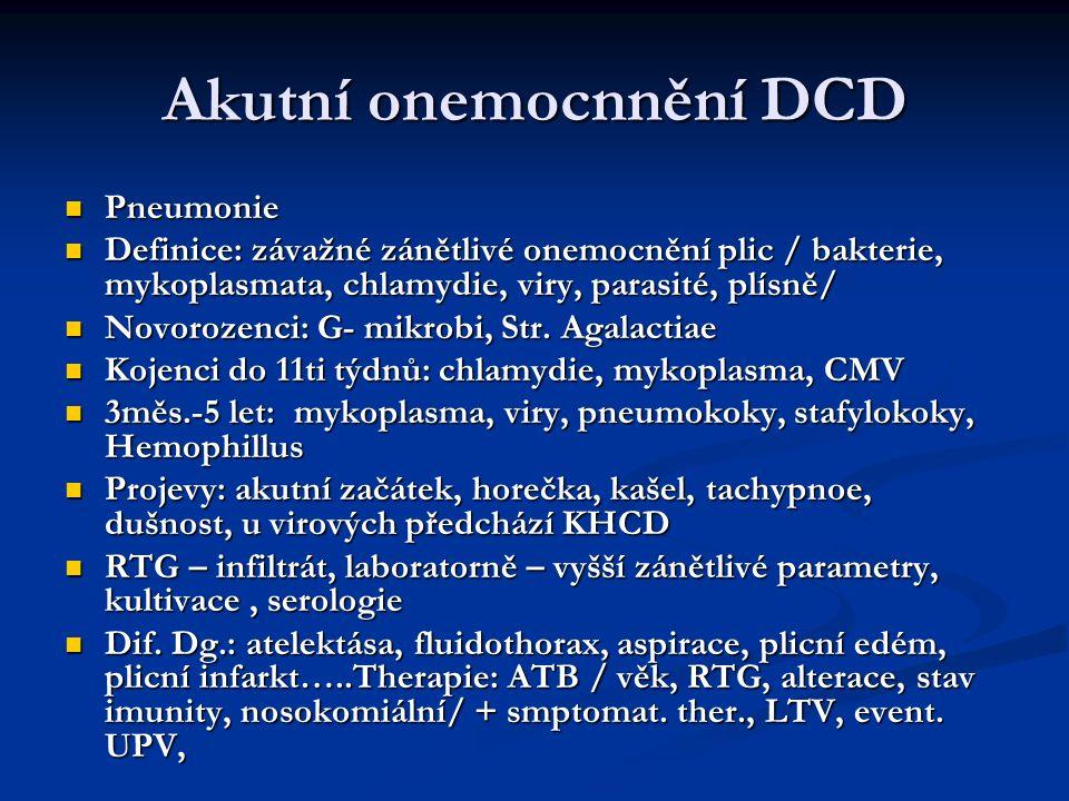 Akutní onemocnnění DCD Pneumonie Pneumonie Definice: závažné zánětlivé onemocnění plic / bakterie, mykoplasmata, chlamydie, viry, parasité, plísně/ De